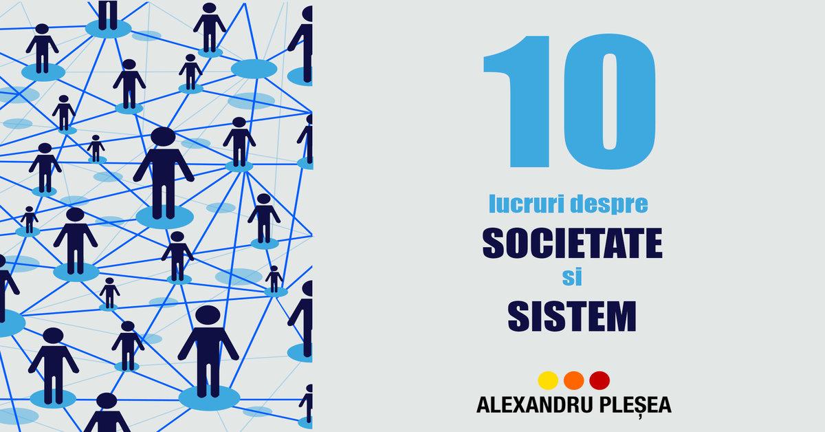 10 Lucruri Despre Societate și Sistem