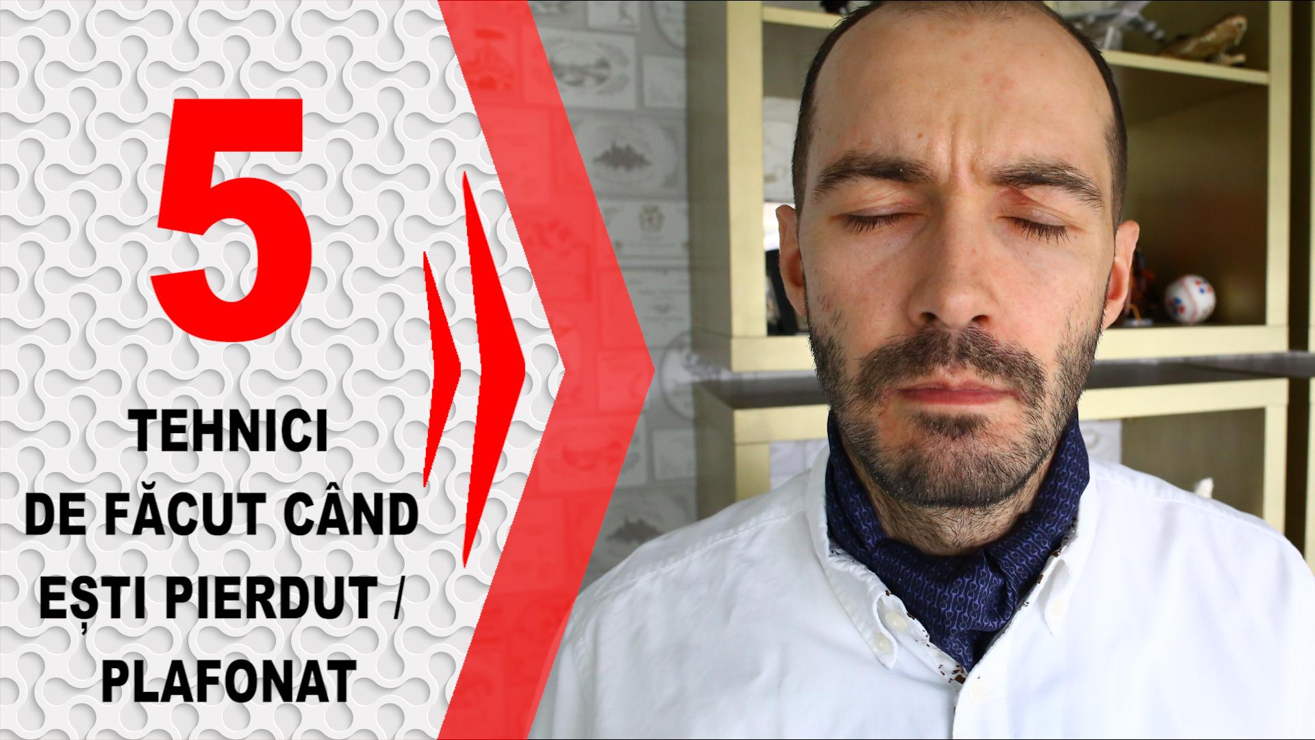 5 Tehnici De Facut Cand Esti Pierdut / Plafonat