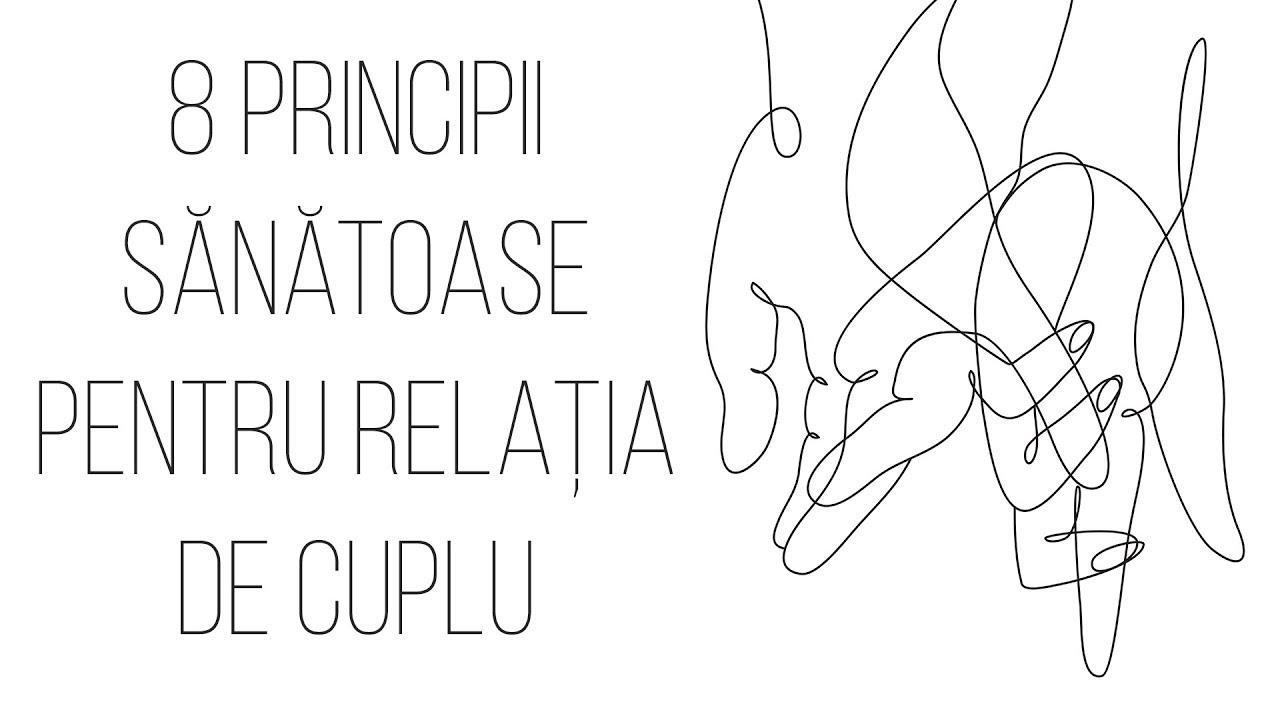 8 Principii Sanatoase Ale Relatiei De Cuplu | Conferinta Online