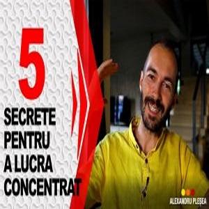 5 Secrete pentru a Lucra Concentrat