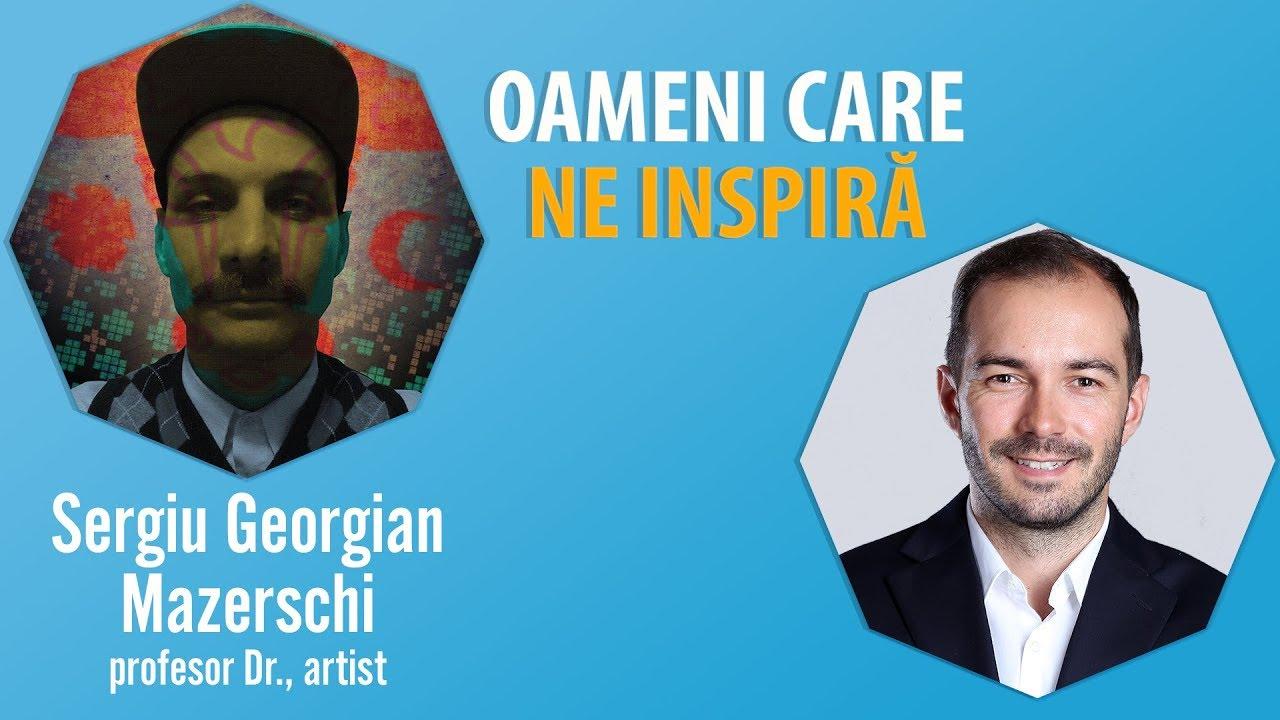 Interviu Cu Mazerschi Georgian Sergiu – Profesor Dr., Artist – #OameniCareNeInspira
